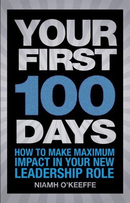 Book Your First 100 Days: How To Make Maximum Impact In Your New Leadership Role by Niamh O'keeffe