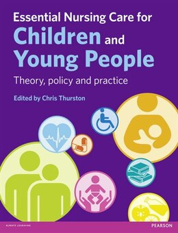 Book Essential Nursing Care For Children And Young People: Theory, Policy And Practice by Chris Thurston