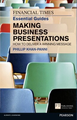 Book Ft Essential Guide To Making Business Presentations: How To Deliver A Winning Message by Philip Khan-panni
