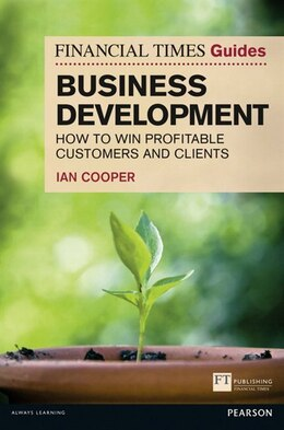 Book Financial Times Guide to Business Development: How to Win Profitable Customers and Clients by Ian Cooper