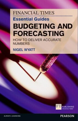 Book The Financial Times Essential Guide To Budgeting And Forecasting: How To Deliver Accurate Numbers by Nigel Wyatt