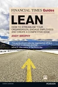 Book Ft Guide To Lean: How To Streamline Your Organisation, Engage Employees And Create A Competitive… by Andy Brophy
