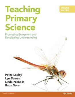 Book Teaching Primary Science: Promoting Enjoyment And Developing Understanding by Peter Loxley