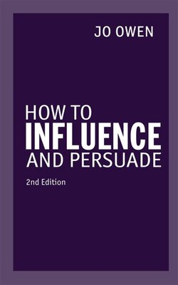 Book How To Influence And Persuade 2nd Edn by Jo Owen