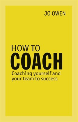 Book How To Coach: Coaching Yourself And Your Team To Success by Jo Owen
