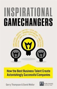Book Inspirational Gamechangers: How The Best Business Talent Create Astonishingly Successful Companies by Gerry Thompson