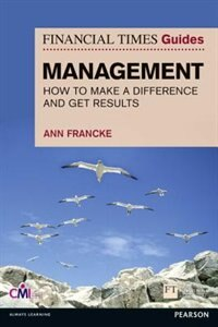 Book Ft Guide To Management: How To Be A Manager Who Makes A Difference And Gets Results by Ann Francke