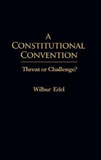Book A Constitutional Convention: Threat or Challenge? by Wilbur Edel