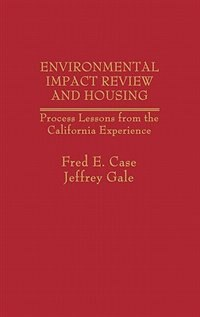Book Environmental Impact Review And Housing: Process Lessons From The California Experience by Fred E. Case