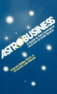 Book Astrobusiness: A Guide To Commerce And Law Of Outer Space by Edward R. Finch