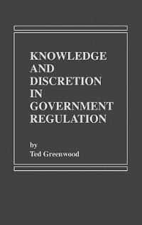 Book Knowledge And Discretion In Government Regulation by Ted Greenwood