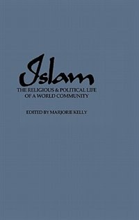 Book Islam: The Religious And Political Life Of A World Community by Marjorie Kelly