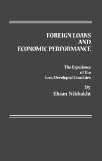 Book Foreign Loans And Economic Performance: The Experience Of The Less Developed Countries by Ehsan Nikbakht