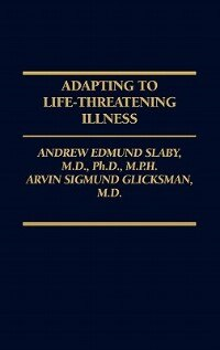 Book Adapting To Life-threatening Illness by Andrew E. Slaby