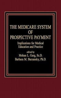 Book The Medicare System Of Prospective Payment: Implications For Medical Education And Practice by Mohan Garg