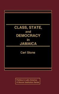 Book Class, State, And Democracy In Jamaica by Carl Stone