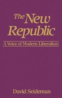 Book The New Republic: A Voice of Modern Liberalism by David Seideman