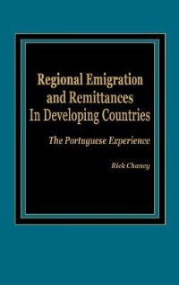 Book Regional Emigration And Remittances In Developing Countries: The Portuguese Experience by Rick Chaney