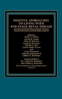 Book Positive Approaches To Living With End Stage Renal Disease: Psychosocial And Thanatalogic Aspects by Mark A. Hardy