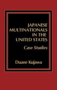 Book Japanese Multinationals in the United States: Case Studies by Duane Kujawa