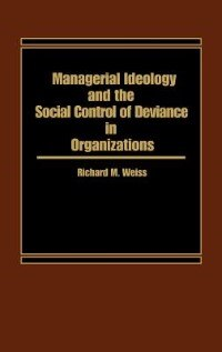 Book Managerial Ideology And The Social Control Of Deviance In Organizations by Richard M. Weiss