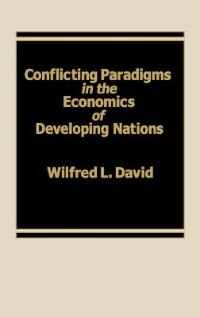 Book Conflicting Paradigms in the Economics of Developing Nations by Wilfred L. David