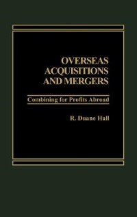 Book Overseas Acquisitions And Mergers: Combining For Profits Abroad by R. Duane Hall