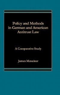 Book Policy And Methods In German And American Antitrust Law: A Comparative Study by James Maxeiner