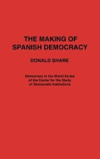 Book The Making of Spanish Democracy by Donald Share