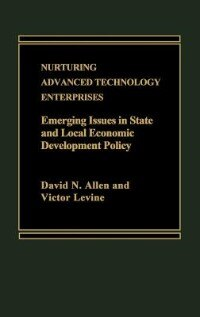 Book Nurturing Advanced Technology Enterprises: Emerging Issues In State And Local Economic Development… by David N. Allen