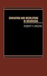 Book Education And Revolution In Nicaragua by Robert F. Arnove
