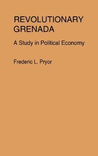Book Revolutionary Grenada: A Study in Political Economy by Frederic L. Pryor
