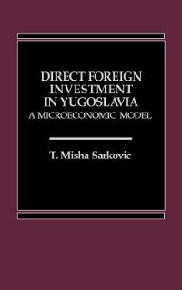 Book Direct Foreign Investment in Yugoslavia: A Microeconomic Model by T. Misha Sarkovic