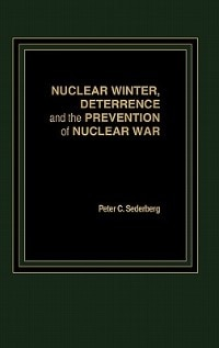 Book Nuclear Winter, Deterrence, And The Prevention Of Nuclear War by Peter C. Sederberg
