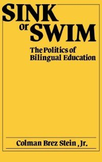 Book Sink or Swim: The Politics of Bilingual Education by Colman B. Stein