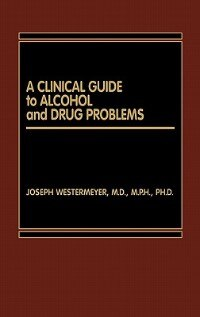 Book A Clinical Guide To Alcohol And Drug Problems by Joseph Westermeyer