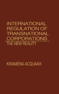 Book International Regulation of Transnational Corporations: The New Reality by Kwamena Acquaah