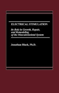 Book Electrical Stimulation: Its Role In Growth, Repair And Remodeling Of The Musculoskeletal System by Jonathan Black