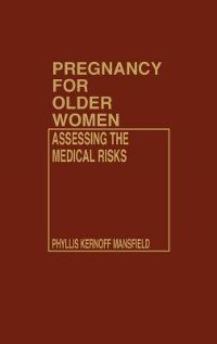 Book Pregnancy for Older Women: Assessing the Medical Risks by Phyllis Kernoff Mansfield