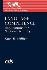 Book Language Competence: Implications for National Security by Kurt E. Muller