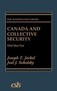 Book Canada And Collective Security: Odd Man Out by Joseph T. Jockel