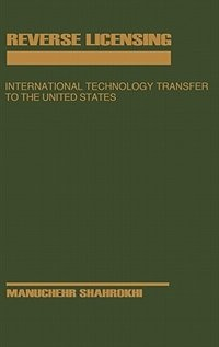 Book Reverse Licensing: International Technology Transfer to the United States by Manuchehr Shahrokhi