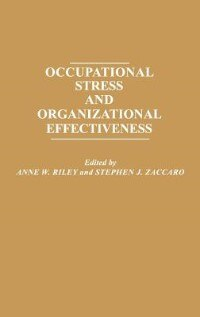 Book Occupational Stress And Organizational Effectiveness by Anne W. Riley