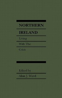 Book Northern Ireland: Living with the Crisis by Alan J. Ward