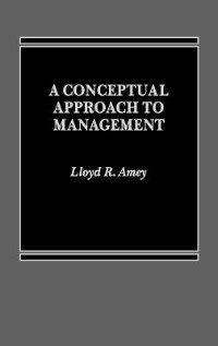 Book A Conceptual Approach to Management by Lloyd R. Amey
