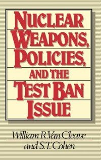 Book Nuclear Weapons, Policies, And The Test Ban Issue by William R. Van Cleave
