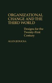 Book Organizational Change And The Third World: Designs For The Twenty-first Century by Allen D. Jedlicka