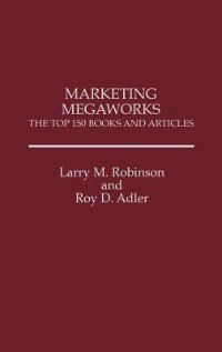 Book Marketing Megaworks: The Top 150 Books And Articles by Larry M. Robinson