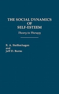 Book The Social Dynamics Of Self-esteem: Theory To Therapy by R. A. Steffenhagen
