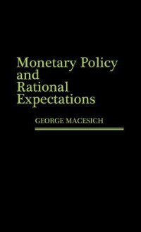 Book Monetary Policy And Rational Expectations by George Macesich